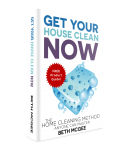 Get Your House Clean Now: The Home Cleaning Method Anyone Can Master by Beth McGee